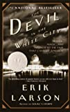 The Devil in the White City: Murder, Magic, and Madness at the Fair That Changed America (0375725601) by Larson, Erik