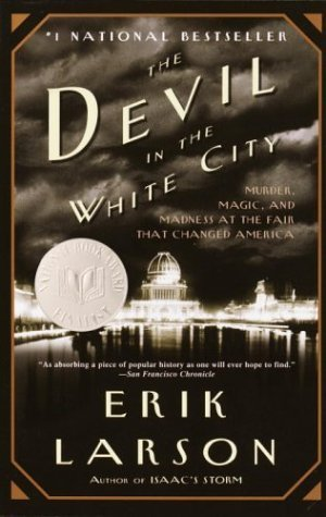 The Devil in the White City:  Murder, Magic, and Madness...