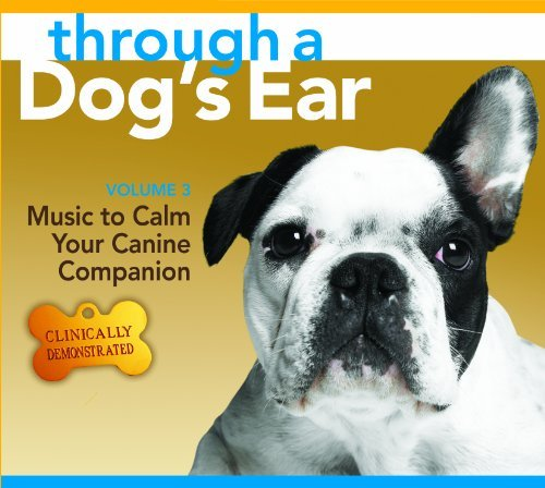 through-a-dogs-ear-music-to-calm-your-canine-companion-volume-3-by-lisa-spector