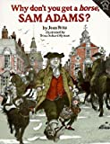 img - for Why Don't You Get a Horse, Sam Adams? [WHY DONT YOU GET A HORSE S -OS] book / textbook / text book