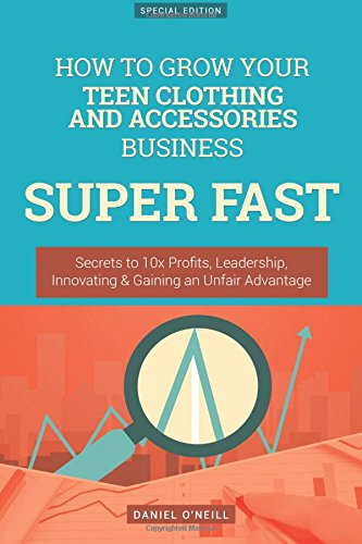 how-to-grow-your-teen-clothing-and-accessories-business-super-fast-secrets-to-10x-profits-leadership