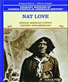 Nat Love: Vaquero Afroamericano (Primary Sources of Famous People in American History) (Spanish Edition) (0823941647) by Sarah Penn