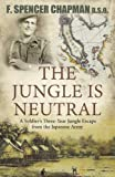The Jungle is Neutral: A Soldier's Three Year Escape from the Japanese Army