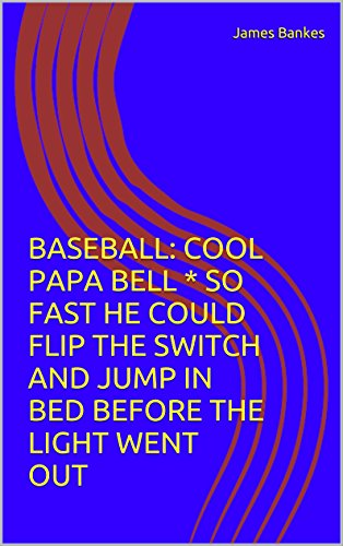 BASEBALL: COOL PAPA BELL  * SO FAST HE COULD FLIP THE SWITCH AND JUMP IN BED BEFORE THE LIGHT WENT OUT (Cool Papa Bell compare prices)