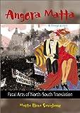 img - for Angora Matta: Fatal Acts of North-South Translation/Actos Fatales De Traduccion Norte-Sur book / textbook / text book