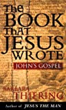 The Book That Jesus Wrote: John's Gospel (0385257333) by Thiering, Barbara