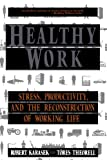 Healthy Work: Stress Productivity And The Reconstruction Of Working Life Reviews