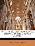img - for What Is Presbyterian Law As Defined by the Church Courts? book / textbook / text book