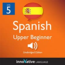 Learn Spanish - Level 5: Upper Beginner Spanish, Volume 2: Lessons 1-25 (       UNABRIDGED) by Innovative Language Learning Narrated by Natalia Araya, Carlos Acevedo