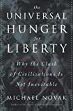 The Universal Hunger for Liberty: Why the Clash of Civilizations Is Not Inevitable (0465051324) by Novak, Michael