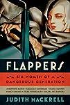 Flappers: Six Women of a Dangerous Ge…