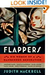 Flappers: Six Women of a Dangerous Ge...