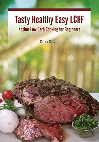 Tasty Healthy Easy LCHF: Kosher Low-Carb Cooking for Beginners by Dina David