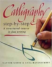Calligraphy Step By Step Gaynor Goffe Anna Ravenscroft