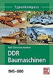 DDR Baumaschinen: 1945-1990 (Typenkompass)