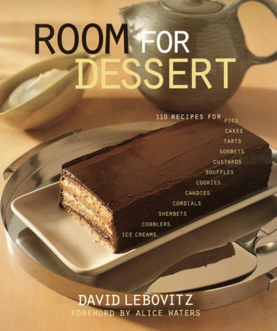 Room For Dessert: 110 Recipes for Cakes, Custards, Souffles, Tarts, Pies, Cobblers, Sorbets, Sherbets, Ice Creams, Cookies, Candies, and Cordials