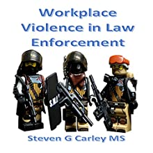 Workplace Violence in Law Enforcement Audiobook by Steven G. Carley MS Narrated by Steven G. Carley MS
