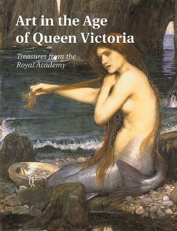 Image for Art in the Age of Queen Victoria: Treasures from the Royal Academy of Arts Permanent Collection