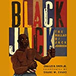 Black Jack: Ballad of Jack Johnson | Charles R. Smith
