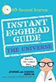 Instant Egghead Guide: The Universe (Instant Egghead Guides) (0312386370) by J.R. Minkel