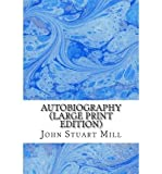 img - for { [ AUTOBIOGRAPHY - LARGE PRINT ] } Mill, John Stuart ( AUTHOR ) May-28-2013 Paperback book / textbook / text book
