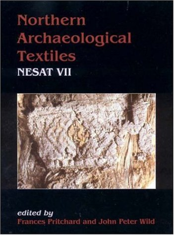 Northern Archaeological Textiles, Nesat VII: Textile Symposium in Edinburgh, 5th-7th May 1999