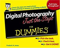 Digital Photography Just The Steps For Dummies (For Dummies (Computer/Tech))