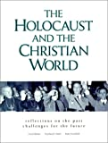 Image of The Holocaust and the Christian World: Reflections on the Past, Challenges for the Future