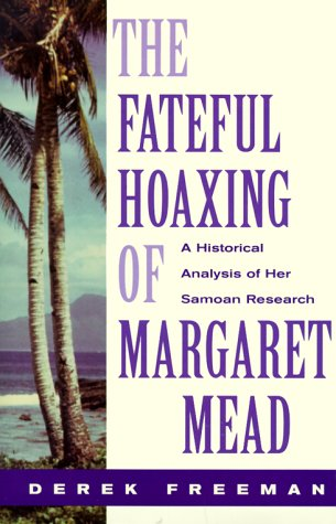 Fateful Hoaxing of Margaret Mead : A Historical Analysis of Her Samoan Research, DEREK FREEMAN