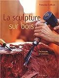 echange, troc Françoise Coffrant - Sculpture sur bois : Techniques et créations