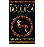 Manda Scott Boudica Dreaming the Eagle by Scott, Manda ( Author ) ON Feb-02-2004, Paperback