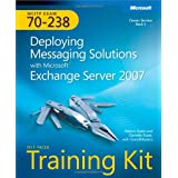 MCITP Self-Paced Training Kit (Exam 70-238): Deploying Messaging Solutions with Microsoft� Exchange Server 2007 (PRO-Certification)by Nelson Ruest