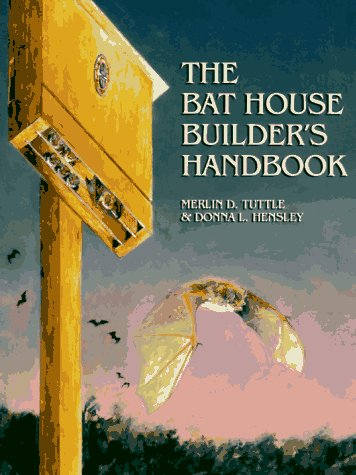 The Bat House Builder's Handbook, Merlin D. Tuttle, Donna L. Hensley