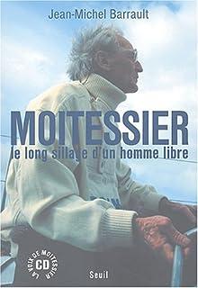 Moitessier : le long sillage d'un homme libre