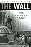 The Wall: The People's Story (0750927569) by Christopher Hilton