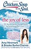 img - for Chicken Soup for the Soul: The Joy of Less: 101 Stories about Having More by Simplifying Our Lives book / textbook / text book