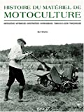 Histoire du matriel de motoculture. Motoculteurs, motobineuses, microtracteurs, motofaucheuses, tondeuses  gazon, trononneuses