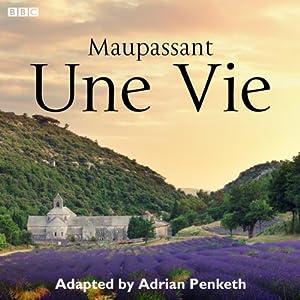 15 Minute Drama: Une Vie (Complete Series) | [Adrian Penketh, Guy de Maupassant]