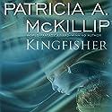 Kingfisher Hörbuch von Patricia A. McKillip Gesprochen von: Bernadette Dunne