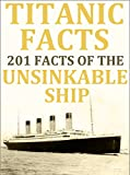 img - for Titanic Facts - 201+ Amazing Facts on the Unsinkable Ship The RMS Titanic: Historical Titanic Facts for Everyone - Historical Facts (Historical Facts For Everyone - Historical Facts) book / textbook / text book