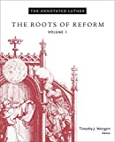 The Annotated Luther: The Roots of Reform