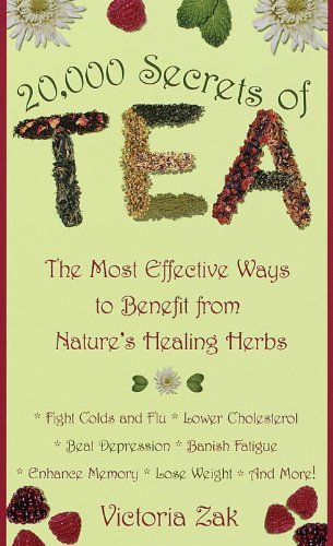 By Victoria Zak 20,000 Secrets Of Tea: The Most Effective Ways To Benefit From Nature'S Healing Herbs (10.10.1999)