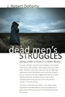 Dead Men's Struggles: Dead to Sin - Alive in Christ. Being a Man of God in a Fallen World