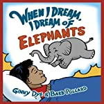 When I Dream, I Dream of Elephants: When I Dream Series | Ginny Dye,Barbara Pollard