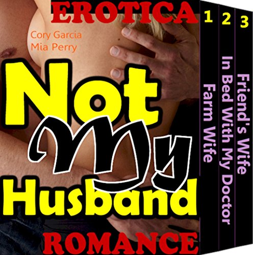 Cory Garcia - Not My Husband: Girl And Neighbor Play Suspense Wife Caught Cheating Husband Erotic Tale Farm Chick Free Mystery Romance Temptation Doctor Erotica Love Fiction Sex Story Bundle (English Edition)