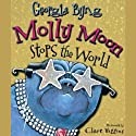 Molly Moon Stops the World (       UNABRIDGED) by Georgia Byng Narrated by Clare Higgins