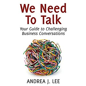 We Need to Talk: Your Guide to Challenging Business Conversations Audiobook
