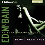 Blood Relatives: An 87th Precinct Novel (       UNABRIDGED) by Ed McBain Narrated by Dick Hill