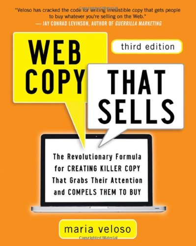 Web Copy That Sells: The Revolutionary Formula for Creating Killer Copy That Grabs Their Attention and Compels Them to Bu