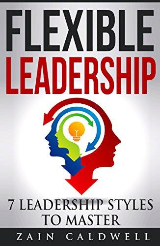 Flexible Leadership - 7 Leadership Styles to Master PDF